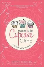 Meet Me at the Cupcake Cafe A Novel with Recipes