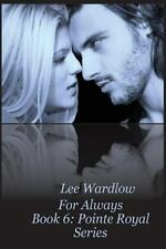 For Always : Book 6 Pointe Royal Series by Lee Wardlow (2015, Paperback)