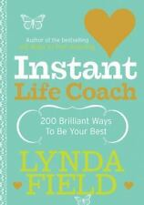 Instant Life Coach: 200 Brilliant Ways to Be Your Best, Field, Lynda, 0091906709