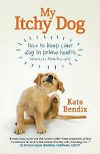 My Itchy Dog: How to Keep Your Dog in Prime Health (and Away from the Vet) by Ka