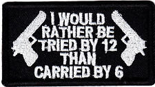 """I WOULD RATHER BE TRIED BY 12 THAN CARRIED BY 6""- Patch//Bikers/2nd Amendment"