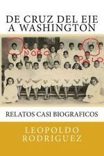 De Cruz del Eje a Washington: relatos casi biograficos: De Cruz del Eje a Washi