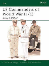 US Commanders of World War II: Pt.1: Army and USAAF by James R. Arnold,...