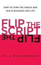 Flip the Script: How to Turn the Tables and Win in Business and Life (Paperback
