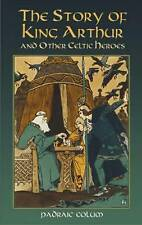 Very Good, The Story of King Arthur and Other Celtic Heroes (Dover Children's Cl