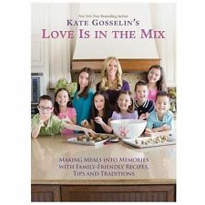 Kate Gosselin's Love Is in the Mix: Making Meals into Memories with Family-Frien