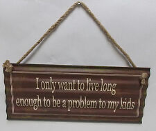 """I ONLY WANT TO LIVE LONG ENOUGH PROBLEM KID 5"""" X 12"""" CORRUGATED WAVY METAL SIGN"""