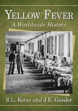 Yellow Fever : A Worldwide History by J. E. Gessler and S. L. Kotar (2017,...