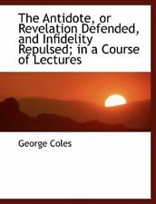 Antidote, or Revelation Defended, and Infidelity Repulsed; In a Course of Lec...