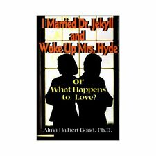 I Married Dr. Jekyll and Woke up Mrs. Hyde : Or What Happens to Love? by Alma...