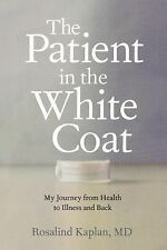 The Patient in the White Coat: My Odyssey from Health to Illness and Back