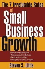 The 7 Irrefutable Rules of Small Business Growth by Little, Steven S.