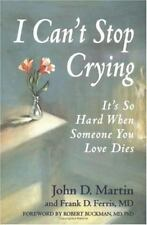 I Can't Stop Crying: It's So Hard When Someone You Love Dies, MartiN, John D., 1