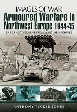 ARMOURED WARFARE IN NORTHWEST EUROPE 1944-1945: Rare Photographs from Wartime Ar