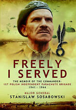 Freely I Served: The Memoir of the Commander, 1st Polish Independent Parachute Brigade 1941  -  1944 by Stanislaw Sosabowski (Hardback, 2013)