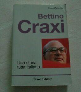 BETTINO CRAXI UNA STORIA TUTTA ITALIANA DI ENZO CATANIA BOROLI EDITORE 2005