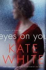 EYES ON YOU  -Kate White-  HARDCOVER ~ NEW 1ST Edition 2014