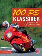 100 PS Klassiker - Die Superbikes der 70er und 80er von Ulrich Schwab (2014)