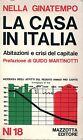Nella Ginatempo = LA CASA IN ITALIA = ABITAZIONI E CRISI DEL CAPITALE