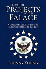 From The Projects to the Palace: A Diplomat's Unlikely Journey from the Bottom t