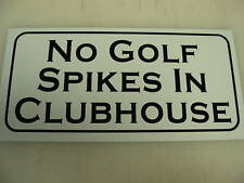 NO GOLF SPIKES IN CLUBHOUSE 6x12 metal sign