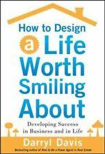 How to Design a Life Worth Smiling About: Developing Success in Business and in