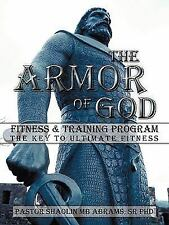 The Armor of GOD Fitness and Training Program : The Key to Ultimate Fitness...