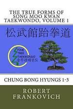 The True forms of Song Moo Kwan Taekwondo, volume 1: Chung Bong Hyungs 1-3 (Chun
