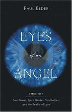 Eyes of an Angel: Soul Travel, Spirit Guides, Soul Mates, and the Reality of Lov