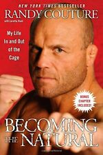 Becoming the Natural: My Life In and Out of the Cage by Randy Couture, Loretta H