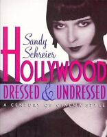 Hollywood Dressed and Undressed : A Century of Cinema Style by Sandy Schreier