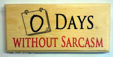 0 Days Without Sarcasm - Plaque / Sign / Gift - Work Office Sarcastic Notice 326