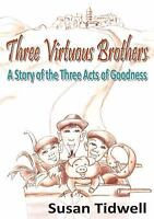 Three Virtuous Brothers: A Story of the Three Acts of Goodness by Susan Tidwell