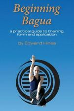 Beginning Bagua : A Practical Guide to Training, Form and Application: By Hin...
