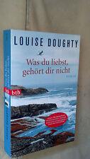 Louise Doughty: Was du liebst, gehört dir nicht