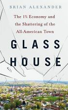 Glass House : The 1% Economy and the Shattering of the All-American Town by...