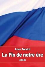 La Fin de Notre ère : À Propos de la Révolution en Russie by Léon Tolstoï...