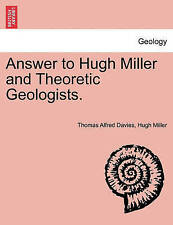 Answer to Hugh Miller and Theoretic Geologists. by Davies, Thomas Alfred