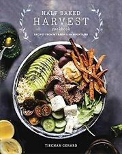 The Half Baked Harvest Cookbook : Recipes from My Barn in the Mountains by Tiegh