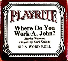 Play-Rite Word Roll WHERE DO YOU WORK A JOHN Earl Knight 519-A Player Piano Roll