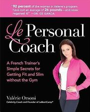 Le Personal Coach: A French Trainer's Simple Secrets for Getting Fit and Slim wi