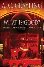 What is Good?: The Search for the Best Way to Live,Prof A.C. Grayling