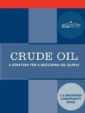 Crude Oil : A Strategy for a Declining Oil Supply (2007, Paperback)