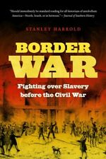 Border War : Fighting over Slavery Before the Civil War, Paperback by Harrold...
