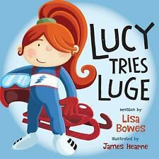Lucy Tries Sports: Lucy Tries Luge by Lisa Bowes (2015, Paperback)