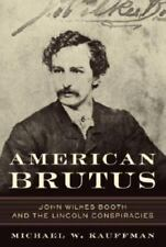 American Brutus : John Wilkes Booth and the Lincoln Conspiracies by Michael...