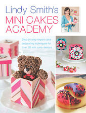 Lindy Smith's MINI CAKES ACADEMY Step-by-step expert cake decorating techniques