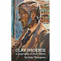 Clay Phoenix : A Biography of Jack Clemo, Paperback by Thompson, Luke, Brand ...