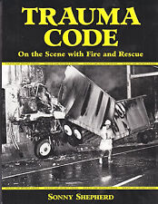 NEW TRAUMA CODE : ON THE SCENE WITH FIRE AND RESCUE by SONNY SHEPHERD EMS PHOTOS
