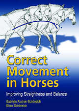 Correct Movement in Horses: Improving Straightness and Balance by Gabriele Rachen-Schoneich, Klaus Schoneich (Hardback, 2007)